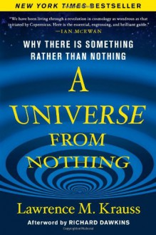A Universe from Nothing: Why There Is Something Rather Than Nothing - Lawrence M. Krauss,Richard Dawkins