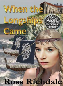 When the Longships Came (An Ancient Ancestors Novel) - Ross Richdale