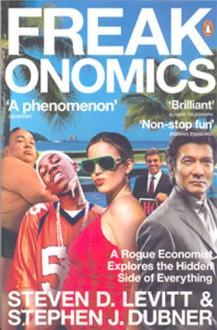 Freakonomics: A Rogue Economist Explores the Hidden Side of Everything - Steven D. Levitt, Stephen J. Dubner