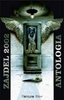 Zajdel 2002 Antologia - Maja Lidia Kossakowska, Wojciech Świdziniewski, Andrzej Ziemiański, Rafał A. Ziemkiewicz