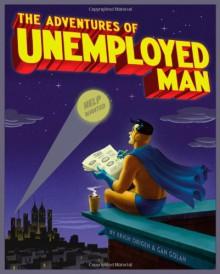 The Adventures of Unemployed Man - Erich Origen, Gan Golan, Ramona Fradon, Rick Veitch, Michael Netzer