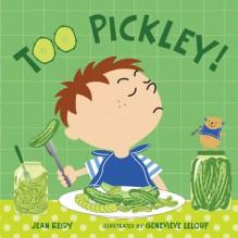 Too Pickley! - Jean Reidy, Genevieve Leloup, Geneviève Leloup