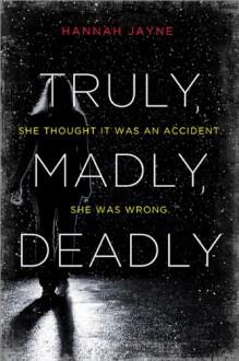 Truly, Madly, Deadly - Hannah Jayne