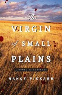 The Virgin of Small Plains - Nancy Pickard