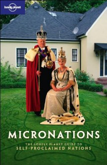 Micronations - John Ryan, George Dunford, Simon Sellars, Lonely Planet
