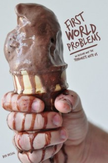 First World Problems: 101 Reasons Why The Terrorists Hate Us - Ben Nesvig