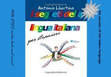 I segreti della lingua italiana per stranieri: The secrets of the Italian language (Italian and English Edition) - Antonio Libertino