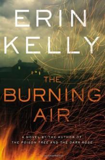 The Burning Air: A Novel - Erin Kelly