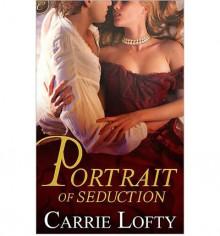 Portrait of Seduction - Carrie Lofty