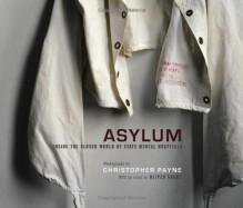 Asylum: Inside the Closed World of State Mental Hospitals - Christopher J. Payne, Oliver Sacks
