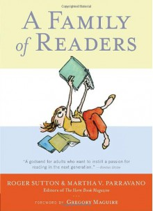 A Family of Readers: The Book Lover's Guide to Children's and Young Adult Literature - Roger Sutton, Martha V. Parravano