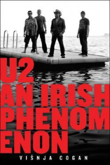 U2: An Irish Phenomenon - Visnja Cogan