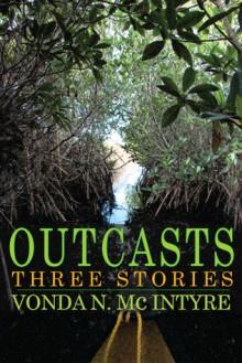 Outcasts Three Stories - Vonda N. McIntyre