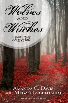 Wolves and Witches - Amanda C. Davis, Megan Engelhardt