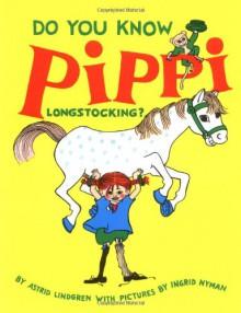 Do You Know Pippi Longstocking? - Astrid Lindgren, Elisabeth Kallick Dyssegaard, Ingrid Vang Nyman