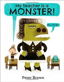My Teacher Is a Monster! (No, I Am Not.) - Peter Brown