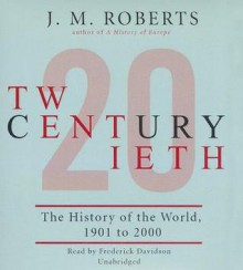 Twentieth Century: The History of the World, 1901 to 2000 - J.M. Roberts, Frederick Davidson