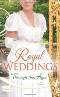 Royal Weddings Through the Ages - Terri Brisbin, Michelle Willingham, Bronwyn Scott, Elizabeth Rolls, Lucy Ashford, Ann Lethbridge, Mary Nichols