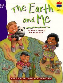 The Earth and Me: A Kid's Guide to Ecology - Mike Artell, Pam Schiller