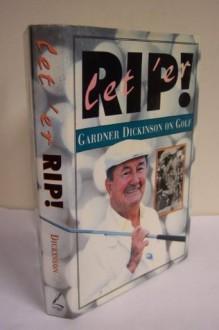 Let 'Er Rip!: Gardner Dickinson on Golf - Gardner Dickinson