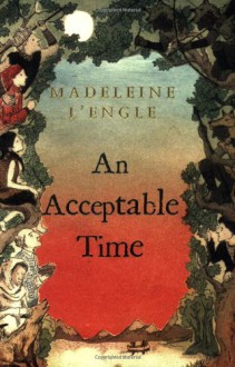 An Acceptable Time (The Time Quintet, #5 ) - Madeleine L'Engle