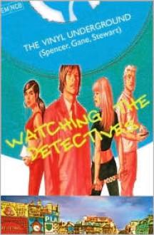The Vinyl Underground, Volume 1: Watching the Detectives - Si Spencer, Simon Gane, Cameron Stewart