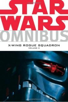 Star Wars Omnibus: X-Wing Rogue Squadron, Volume 3 - Michael A. Stackpole,John Nadeau,Steve Crespo