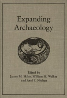 Expanding Archaeology - James M. Skibo, James M. Skibo, Axel E. Nielsen