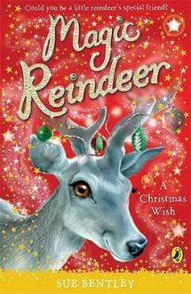 A Christmas Wish (Magic Reindeer) - Sue Bentley