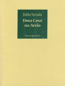 Uma Casa na Areia (Poesia do Século XX, #30) - Pablo Neruda, Fernando Assis Pacheco