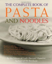 The Complete Book of Pasta and Noodles - Cook's Illustrated, Judy Love, Daniel van Ackere, Christopher Kimball