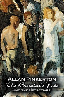 The Burglar's Fate and the Detectives - Allan Pinkerton