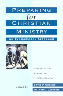 Preparing for Christian Ministry: An Evangelical Approach - Walter C. Jackson