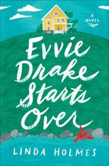 Evvie Drake Starts Over - Linda Holmes