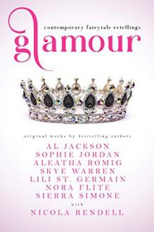 Glamour: Contemporary Fairytale Retellings - AL Jackson,Sophie Jordan,Aleatha Romig,Skye Warren,Lili St. Germain,Nora Flite,Sierra Simone,Nicola Rendell