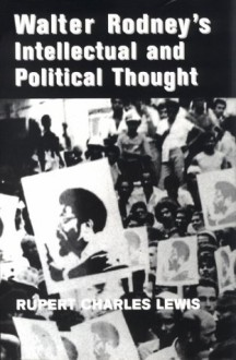 Walter Rodney's Intellectual And Political Thought - Rupert Charles Lewis