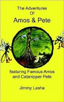 The Adventures of Amos & Pete: Featuring Famous Amos and Catanipper Pete - Jimmy Lasha