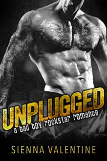 Unplugged: A Bad Boy Rockstar Romance - Sienna Valentine
