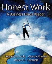 Honest Work: A Business Ethics Reader - Robert C. Solomon, Clancy Martin
