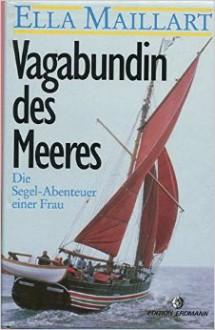 Vagabundin des Meeres - Ella Maillart