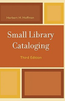 Small Library Cataloging: 3rd Ed.: 3rd Ed. - Herbert Hoffman