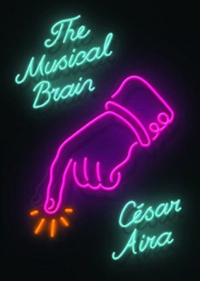 The Musical Brain: And Other Stories - César Aira, Chris Andrews