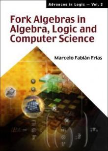 Fork Algebras in Algebra, Logic and Comp - Marcelo Frias