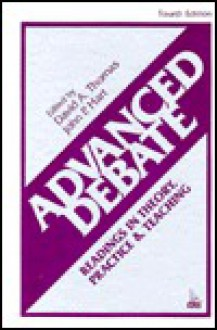 Advanced Debate: Readings In Theory, Practice, And Teaching - David A. Thomas, John P. Hart