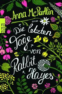 Die letzten Tage von Rabbit Hayes - Anna McPartlin,Sabine Maier-Längsfeld