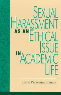 Sexual Harassment As An Ethical Issue In Academic Life - Leslie Pickering Francis