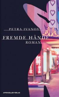 Fremde Hände - Petra Ivanov