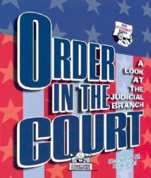 Order in the Court: A Look at the Judicial Branch (How Government Works) - Kathiann M. Kowalski