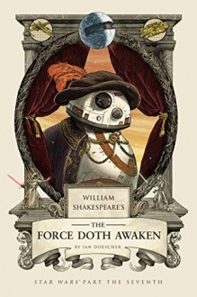 William Shakespeare's The Force Doth Awaken: Star Wars Part the Seventh (William Shakespeare's Star Wars) - Ian Doescher