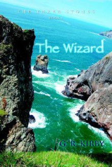 The Wizard: Book I: The Three Stones - G. Kirby